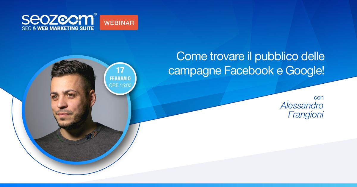 Webinar: Come trovare il pubblico delle campagne Facebook e Google